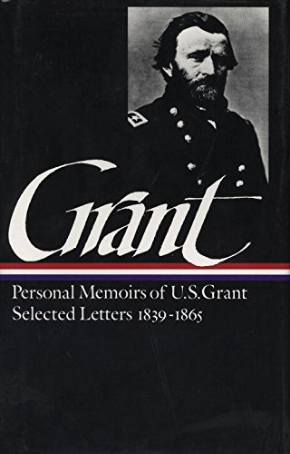 Ulysses S. Grant : Memoirs and Selected Letters : Personal Memoirs of U.S. Grant/Selected Letters, 1839-1865 (Library of America)