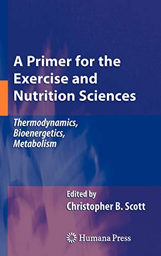 A Primer for the Exercise and Nutrition Sciences: Thermodynamics, Bioenergetics, Metabolism
