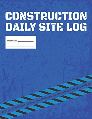 Construction Daily Site Log Book | Job Site Project Management Report: Record Workforce, Tasks, Schedules, Daily Activities, Etc.