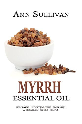 MYRRH Essential Oil: How to Use, History, Benefits, Properties, Applications, Studies & Recipes (Essential Research Series Book 13) (Best Thing For Bronchitis)
