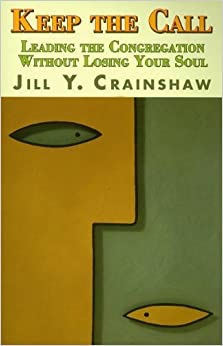Book Keep the Call: Leading the Congregation Without Losing Your Soul by Jill Y. Crainshaw (2007-02-01)