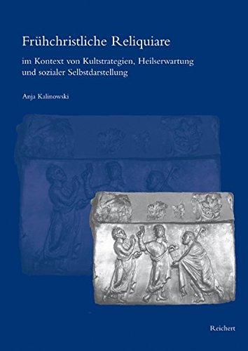 Fr|hchristliche Reliquiare im Kontext von Kultstrategien, Heilserwartung und sozialer Selbstdarstellung (SPaTANIKE - FRu
