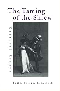 "critical criticism essay review shakespeare shrew taming theater The recent history of feminist critical  essay ""shakespeare and emotional  the shrew from the taming of a shrew serve not only."