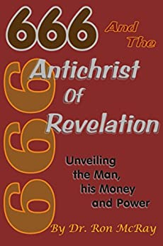 666 And The Antichrist Of Revelation: Unveiling The Man, His Money And Power by [McRay, Ron]