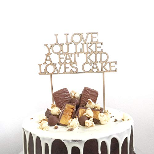 - Funlaugh I Love You Like A Fat Kid Loves Cake Wedding Engagement Wood Decoration Acrylic Gold Funny Toppers Wood Cake Topper Bridal Shower Gift Custom Cake Toppers Wedding Decorations