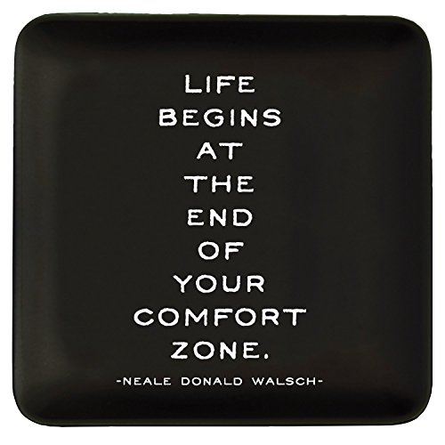 Quotable Dish – Life Begins at The end of Your Comfort Zone. Neale Donald Walsch.