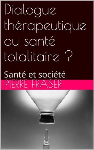 dialogue-therapeutique-ou-sante-totalitaire-sante-et-societe-t-1-french-edition