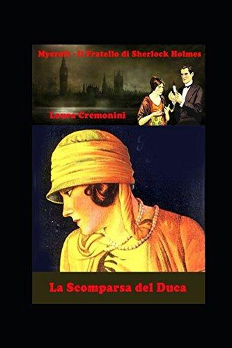 La Scomparsa del Duca: Mycroft Holmes - Il Fratello di Sherlock Holmes Copertina flessibile – 5 gen 2018 Laura Cremonini Independently published 1976814251