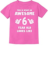 This Is What an Awesome 6 Year Old Looks Like Toddler/Infant Kids T-Shirt