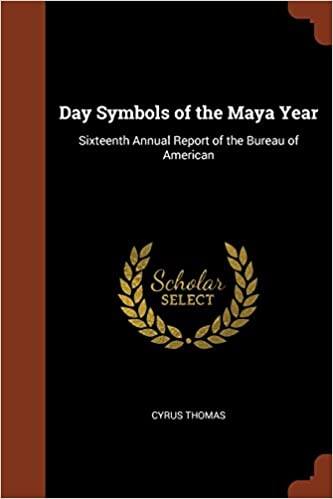 Day Symbols of the Maya Year: Sixteenth Annual Report of the Bureau of American