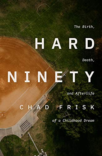 Hard Ninety: The Birth, Death, and Afterlife of a Childhood Dream por Chad Frisk,Dana Johnson,Wesley Matlock,Frank Workman