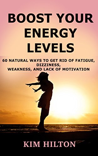 Boost Your Energy Levels: 60 Natural Ways to Get Rid of Fatigue, Dizziness, Weakness, And Lack of Motivation (Grape Energy)