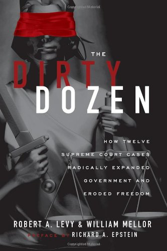 The Dirty Dozen: How Twelve Supreme Court Cases Radically Expanded Government and Eroded Freedom, With a New Preface