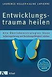 Entwicklungstrauma heilen: Alte Überlebensstrategien lösen - Selbstregulierung und Beziehungsfähigkeit stärken - Das Neuroaffektive Beziehungsmodell zur Traumaheilung NARM