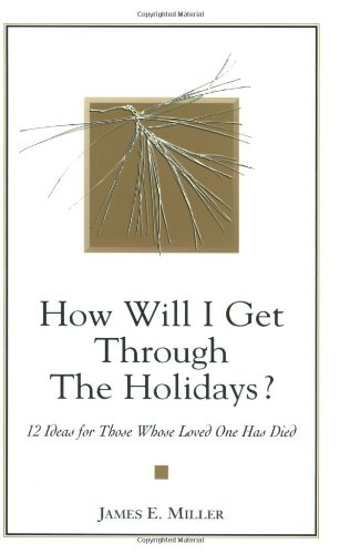 How Will I Get Through the Holidays? 12 Ideas for Those Whose Loved One Has Died