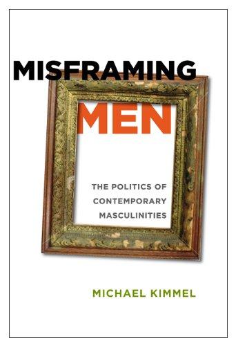 Misframing Men: The Politics of Contemporary Masculinities