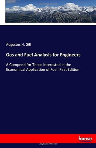 Price comparison product image Gas and Fuel Analysis for Engineers: A Compend for Those Interested in the Economical Application of Fuel. First Edition