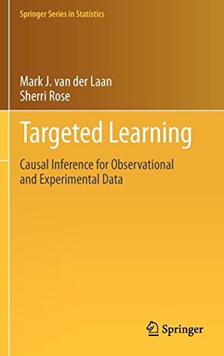Targeted Learning: Causal Inference for Observational and Experimental Data (Springer Series in Statistics)