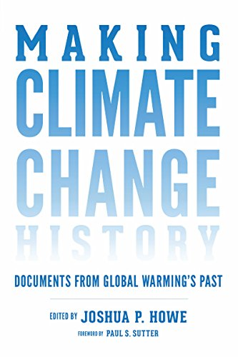Making Climate Change History: Documents from Global Warming's Past (Weyerhaeuser Environmental  Classics) (Warming A Global History)