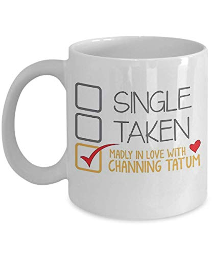 SINGLE TAKEN MADLY IN LOVE WITH Channing Tatum Coffee Mug, Funny, Cup, Tea, Gift For Christmas, Father's day, Xmas, Dad, Anniversary, Mother's day, Pa