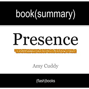 Presence: Bringing Your Boldest Self to Your Biggest Challenges, by Amy Cuddy - Book Summary Audiobook