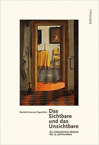 Hochwertig Das Sichtbare Und Das Unsichtbare: Zur Holländischen Malerei Des 17.  Jahrhunderts: Amazon.de: Daniela Hammer Tugendhat: Bücher