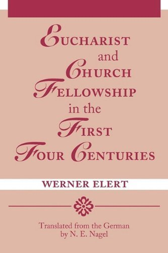 Eucharist and Church Fellowship in the First Four Centuries by Werner Elert (2003-04-01)