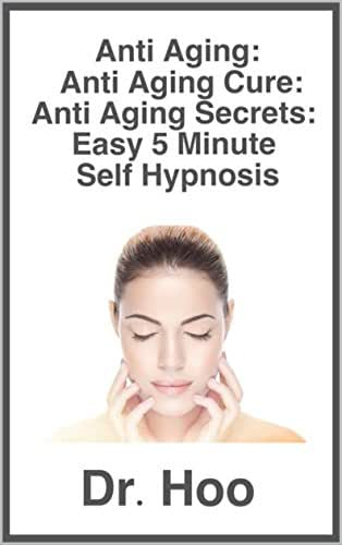 ANTI AGING: Anti Aging Cure: Anti Aging Secrets: Easy 5 Minute  Self Hypnosis: Look and Feel at Least 10 Years Younger