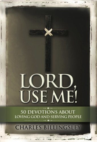 Lord, Use Me: 50 Devotions About Loving God and Serving People