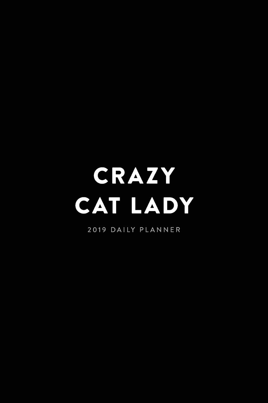 2019 Daily Planner; Crazy Cat Lady.: Agenda Planner and ...
