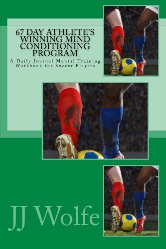 67 Day Athlete's Winning Mind Conditioning Program: A Daily Journal Mental Training Workbook for Soccer Players
