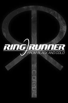 Ring Runner: From Black and Cold (Ring Runner: Derelict Dreams Book 1) by [Dryere, E. C.]