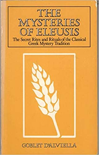 The Mysteries Of Eleusis The Secret Rites And Rituals Of The Classical Greek Mystery Tradition Goblet D Alviella Eugene 9780850302561 Amazon Com Books