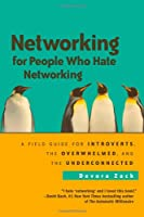 Networking for People Who Hate Networking: A Field Guide for Introverts, the Overwhelmed, and the Underconnected Front Cover