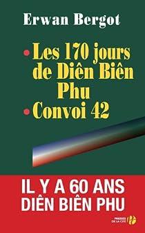 Convoi 42. Les 170 jours de Dien Bien Phu par Bergot