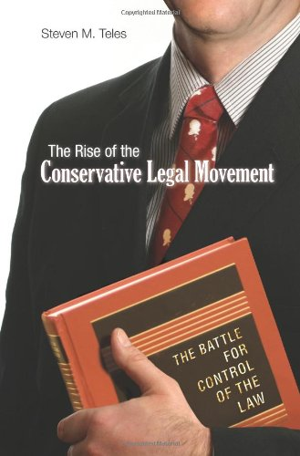 The Rise of the Conservative Legal Movement: The Battle for Control of the Law (Princeton Studies in American Politics: