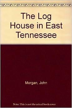 Log House East Tennessee by John Morgan (1990-12-21)