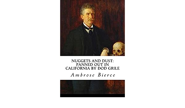 Nuggets and Dust: panned out in California by Dod Grile