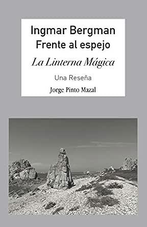 Ingmar Bergman: Ante el Espejo: La Linterna Mágica, Una Reseña ...