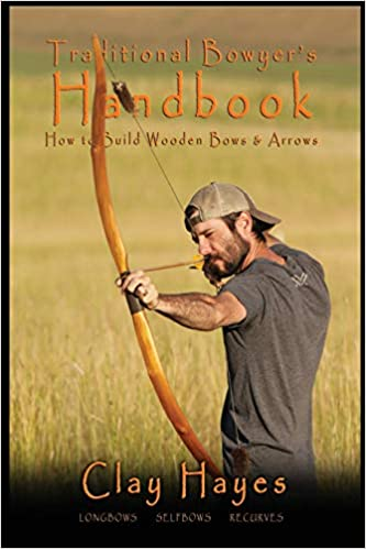 Traditional Bowyer's Handbook: How To Build Wooden Bows and Arrows