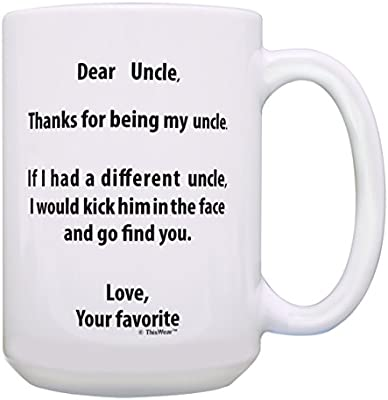 Best Uncle Gifts If I Had A Different Uncle Id Kick Him In Face Funny Uncle Present Thank You Uncle Gift 15 Oz Coffee Mug Tea Cup 15 Oz White