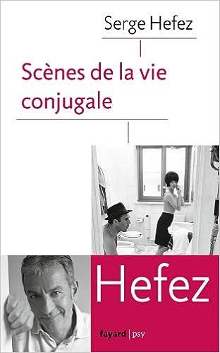Télécharger des livres en ligne gratuitement mp3 Scènes de la vie conjugale  PDF RTF by Serge Hefez   Téléchargement gratuit Pdf Ebooks Sites. 818b991c150e