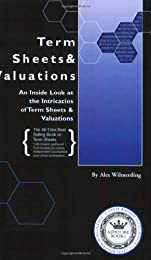 Term Sheets & Valuations - A Line by Line Look at the Intricacies of Venture Capital Term Sheets & Valuations (Bigwig Briefs)