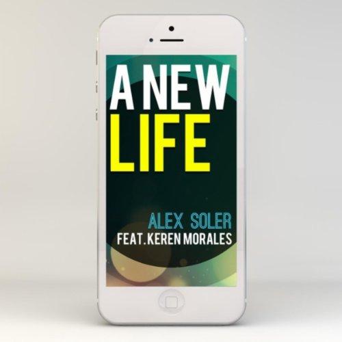 Amazon.com: A New Life (Nueva Vida) [feat. Keren Morales]: Alex Soler