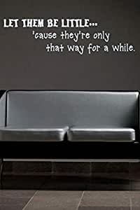 Walliv Let Them Be Little Cause They're Only That Way For A While Wall Quote Wall Sticker Decal