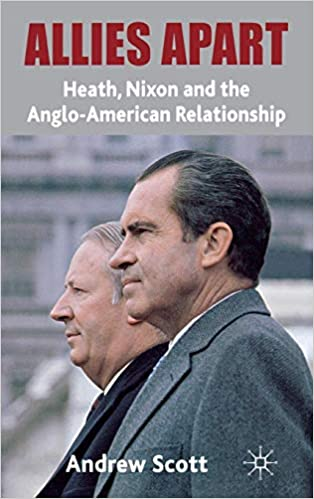 Allies Apart: Heath, Nixon and the Anglo-American Relationship