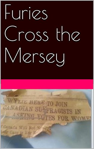 Furies Cross the Mersey: The First British Invasion of Canada (School Marms and Suffragettes Book 6)
