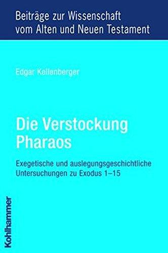 Die Verstockung Pharaos: Exegetische und auslegungsgeschichtliche Untersuchungen zu Exodus 1 - 15 (Beiträge zur Wissenschaft vom Alten und Neuen Testament (BWANT), Band 171)