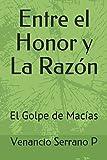 img - for Entre el Honor y La Raz n: El Golpe de Mac as (Spanish Edition) book / textbook / text book