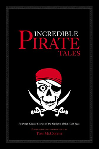 (Incredible Pirate Tales: Fourteen Classic Stories of the Outlaws of the High Seas (Incredible)